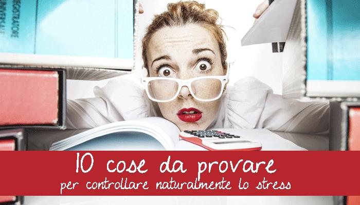 10-cose-da-provare-per-controllare-naturalmente-lo-stress