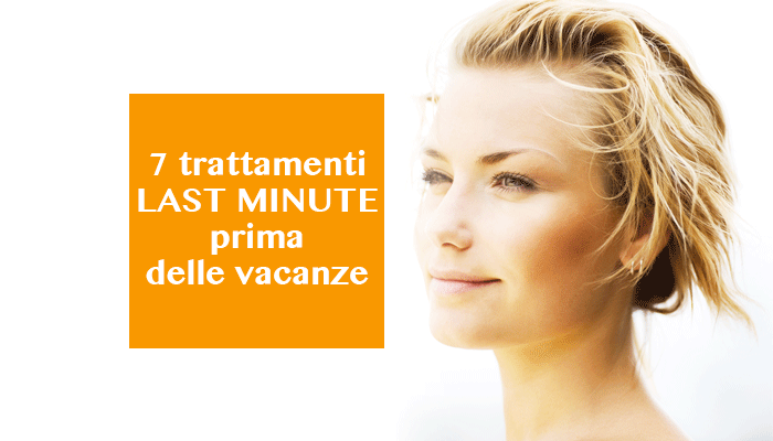 7 trattamenti last minute prima delle vacanze