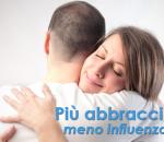 Più abbracci, meno influenza