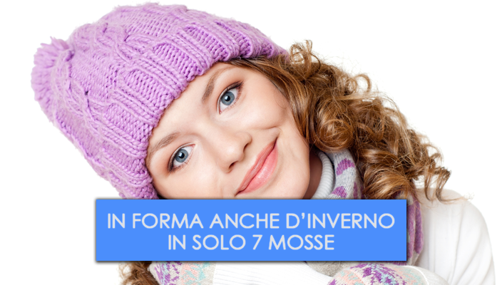 in-forma-anche-dinverno-in-solo-7-mosse
