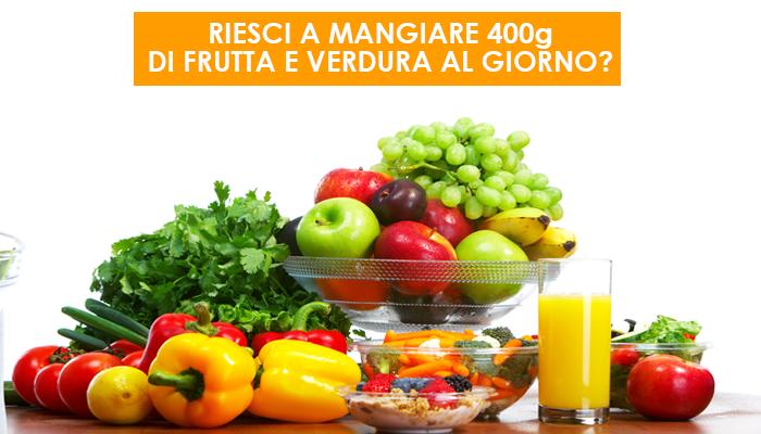 Riesci a mangiare 400g di frutta e verdura al giorno?