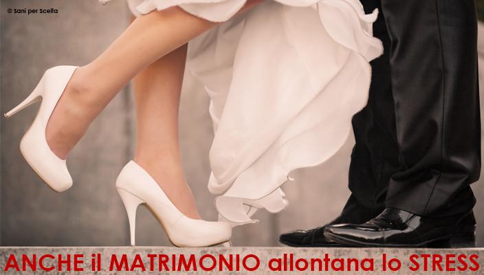 ANCHE il MATRIMONIO allontana lo STRESS