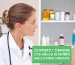 SCOPERTO L'ORMONE che riduce la fertilità NELLE DONNE STRESSATE