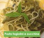 Pasta fagiolini e zucchine