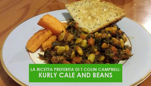 LA RICETTA PREFERITA DI T COLIN CAMPBELL: KURLY CALE AND BEANS