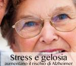 Stress e gelosia aumentano il rischio di alzheimer