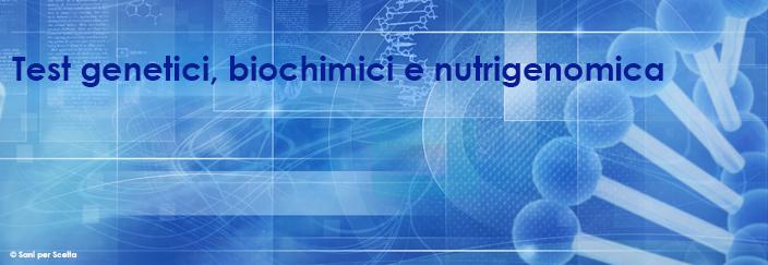 Test genetici, biochimici e nutrigenomica